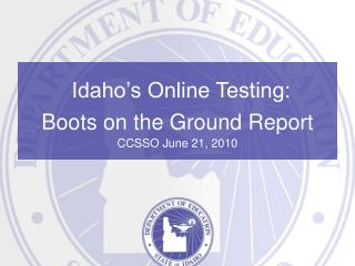Idaho's Online Testing: Boots on the Ground Report CCSSO June 21, 2010