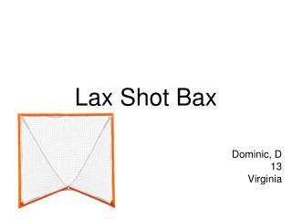 Lax Shot Bax