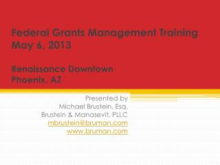 Federal Grants Management Training May 6, 2013 Renaissance  Downtown Phoenix, AZ