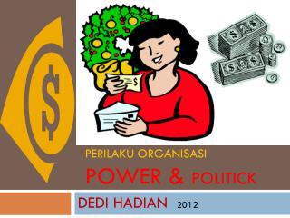 PERILAKU ORGANISASI  POWER &  POLITICK
