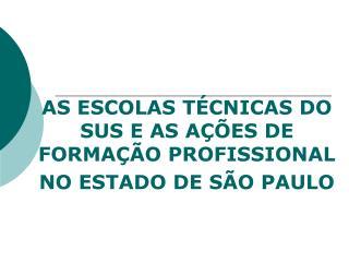AS ESCOLAS TÉCNICAS DO SUS E AS AÇÕES DE FORMAÇÃO PROFISSIONAL NO ESTADO DE SÃO PAULO