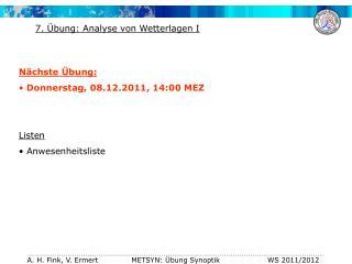 Nächste Übung:  Donnerstag, 08.12.2011, 14:00 MEZ Listen  Anwesenheitsliste