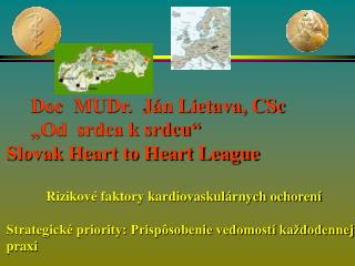 "Doc  MUDr.  Ján Lietava, CSc      ""Od  srdca k srdcu"" Slovak Heart to Heart League"