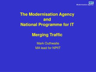 The Modernisation Agency and National Programme for IT Merging Traffic