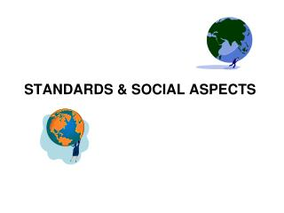 STANDARDS & SOCIAL ASPECTS