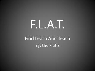 F.L.A.T.
