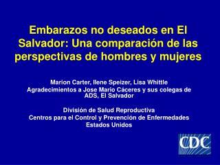 Embarazos no deseados en El Salvador: Una comparaci ó n de las perspectivas de hombres y mujeres