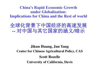 Jikun Huang, Jun Yang Center for Chinese Agricultural Policy, CAS Scott Rozelle