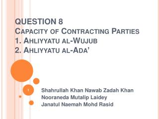 QUESTION 8 Capacity of Contracting Parties  1. Ahliyyatu al-Wujub 2. Ahliyyatu al-Ada