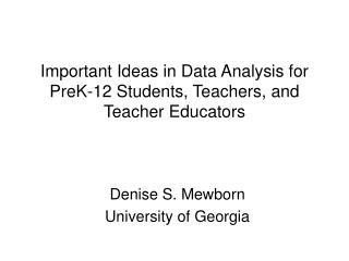 Important Ideas in Data Analysis for PreK-12 Students, Teachers, and Teacher Educators