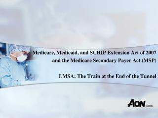 Medicare, Medicaid, and SCHIP Extension Act of 2007 and the Medicare Secondary Payer Act (MSP)