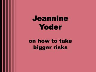 Jeannine Yoder on how to take bigger risks