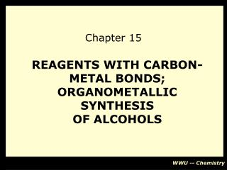 REAGENTS WITH CARBON-METAL BONDS; ORGANOMETALLIC SYNTHESIS OF ALCOHOLS