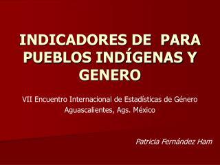 INDICADORES DE  PARA PUEBLOS IND GENAS Y GENERO