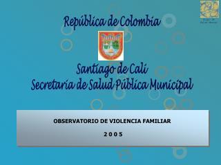 OBSERVATORIO DE VIOLENCIA FAMILIAR  2 0 0 5