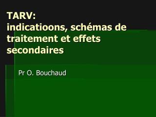 TARV:  indicatioons, sch�mas de traitement et effets secondaires