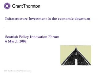 Infrastructure Investment in the economic downturn Scottish Policy Innovation Forum 6 March 2009
