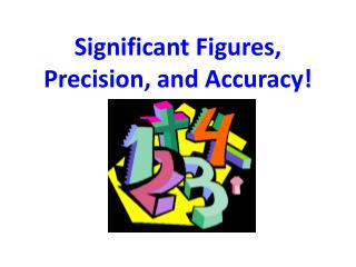 Significant  Figures, Precision, and Accuracy!