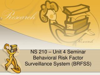 NS 210 – Unit 4 Seminar Behavioral Risk Factor Surveillance System (BRFSS)