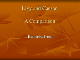 Livy and Caesar  �  A Comparison