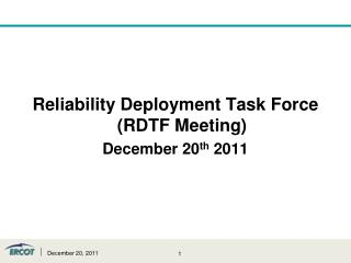 Reliability Deployment Task Force (RDTF Meeting)  December 20 th  2011