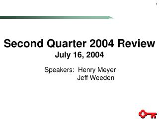 Second Quarter 2004 Review July 16, 2004