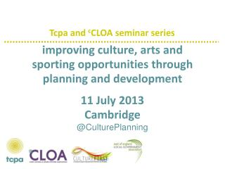 improving culture, arts and sporting opportunities through planning and development 11 July 2013