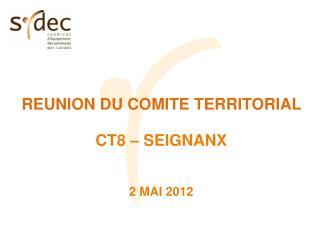REUNION DU COMITE TERRITORIAL  CT8 � SEIGNANX 2 MAI 2012