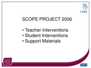 SCOPE PROJECT 2006   Teacher Interventions  Student Interventions  Support Materials