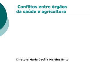Conflitos entre órgãos  da saúde e agricultura Diretora Maria Cecília Martins Brito