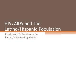 HIV/AIDS and the Latino/Hispanic Population