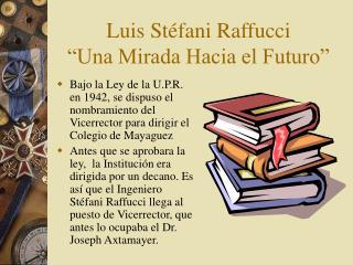 """Luis Stéfani Raffucci """"Una Mirada Hacia el Futuro"""""""