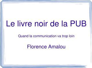 Le livre noir de la PUB Quand la communication va trop loin Florence Amalou