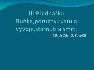 III.P?edn�ka Bu?ka,poruchy r?stu a v�voje,st�rnut� a smrt.