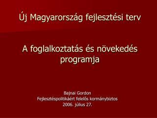 Új Magyarország fejlesztési terv  A foglalkoztatás és növekedés programja