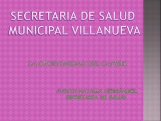 LA OPORTUNIDAD DEL CAMBIO JUDITH NATALIA HERNÁNDEZ.                  SECRETARIA DE SALUD