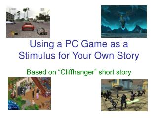 Using a PC Game as a Stimulus for Your Own Story