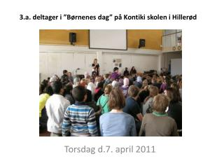 """3.a. deltager i """"Børnenes dag"""" på Kontiki skolen i Hillerød"""
