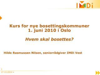 Kurs for nye bosettingskommuner 1. juni 2010 i Oslo Hvem skal bosettes?
