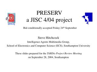 PRESERV a JISC 4/04 project Bid conditionally accepted Friday 24 th  September