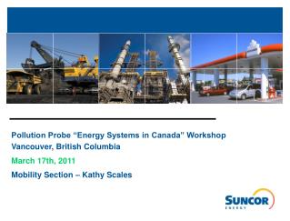 "Pollution Probe ""Energy Systems in Canada"" Workshop Vancouver, British Columbia March 17th, 2011"
