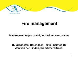 Fire management Maatregelen tegen brand, inbraak en vandalisme