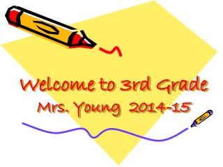 Welcome to 3rd Grade Mrs. Young  2014-15