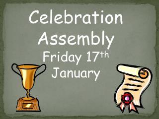 Celebration Assembly Friday 17 th January