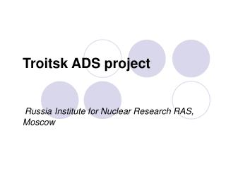 Troitsk ADS project Russia Institute for Nuclear Research RAS,  Moscow