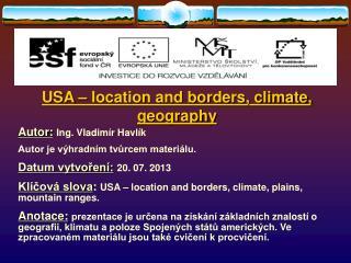 USA – location and borders, climate, geography Autor: Ing.  Vladimír Havlík