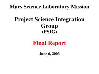 Mars Science Laboratory Mission  Project Science Integration Group PSIG  Final Report