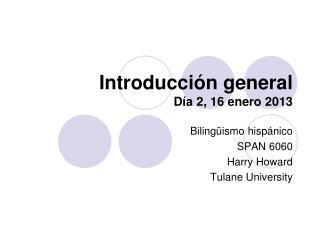 Introducción general Día 2, 16 enero 2013