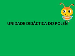UNIDADE DID�CTICA DO POLEN
