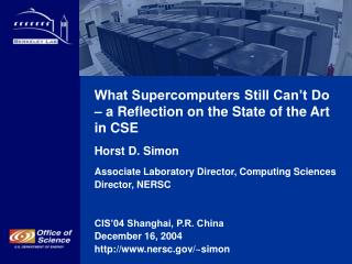 What Supercomputers Still Can't Do – a Reflection on the State of the Art in CSE Horst D. Simon